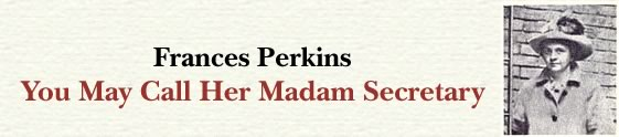 You May Call Her Madam Secretary, A US History Documentation on Frances Perkins